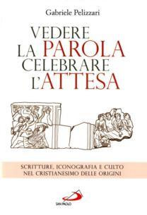 Vedere la parola celebrare l'attesa - Gabriele Pelizzari