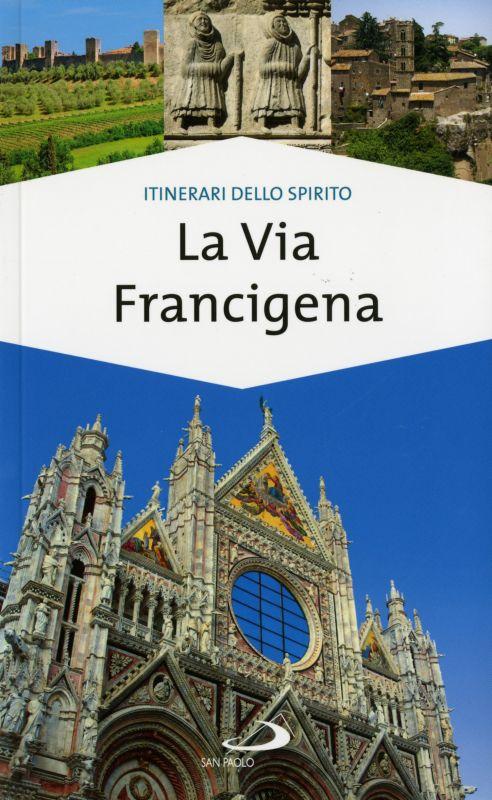 La via francigena - Franco Cinti, Monica D'Atti