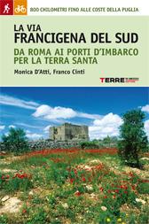 La via francigena del sud - Franco Cinti, Monica D'Atti