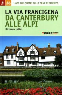 La via francigena da Canterbury alle Alpi - Riccardo Latini