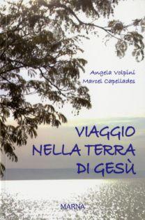 Viaggio nella terra di Gesù - Angela Volpini