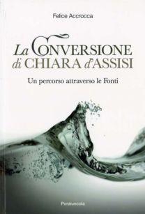 La conversione di Chiara d'Assisi - Felice Accrocca