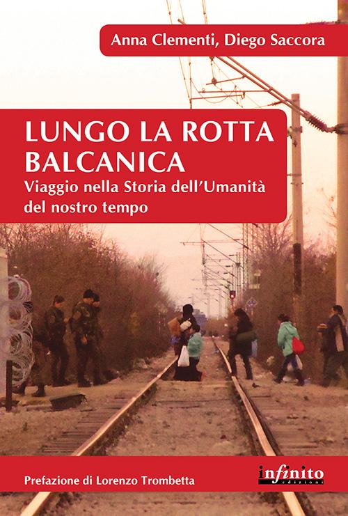Lungo la rotta balcanica - Anna Clementi, Diego Saccora