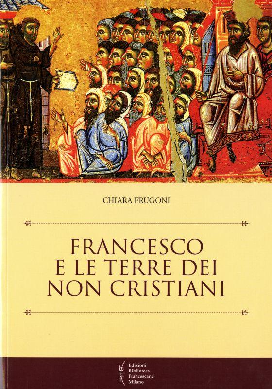 Francesco e le terre dei non cristiani - Chiara Frugoni