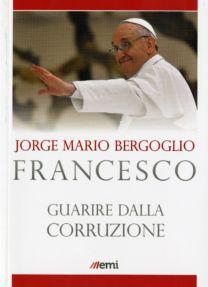 Guarire dalla corruzione - Jorge Mario Bergoglio