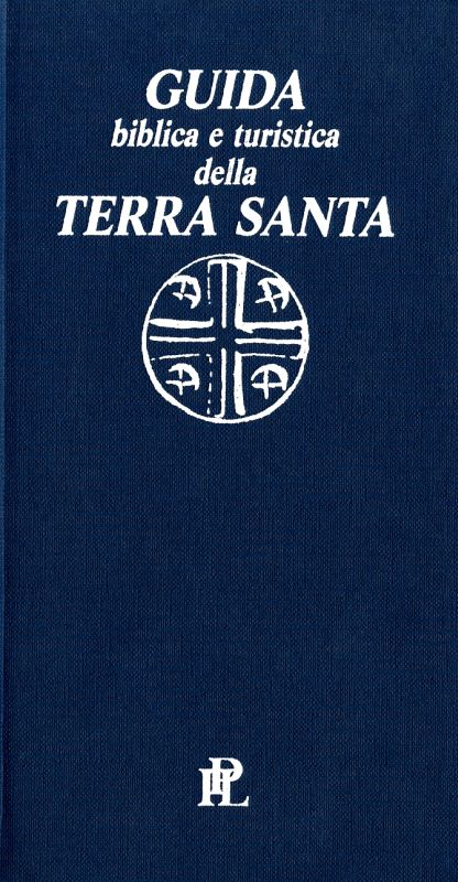 Guida biblica e turistica della Terra Santa - Paolo Acquistapace, Ernani Turri