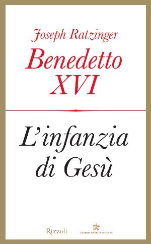 L'infanzia di Gesù - Benedetto XVI