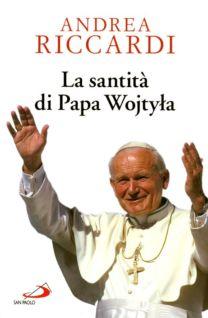 La santità di Papa Wojtyla - Andrea Riccardi