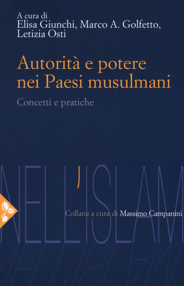 Autorità e potere nei Paesi musulmani - Elisa Giunchi, Marco A. Golfetto, Letizia Osti