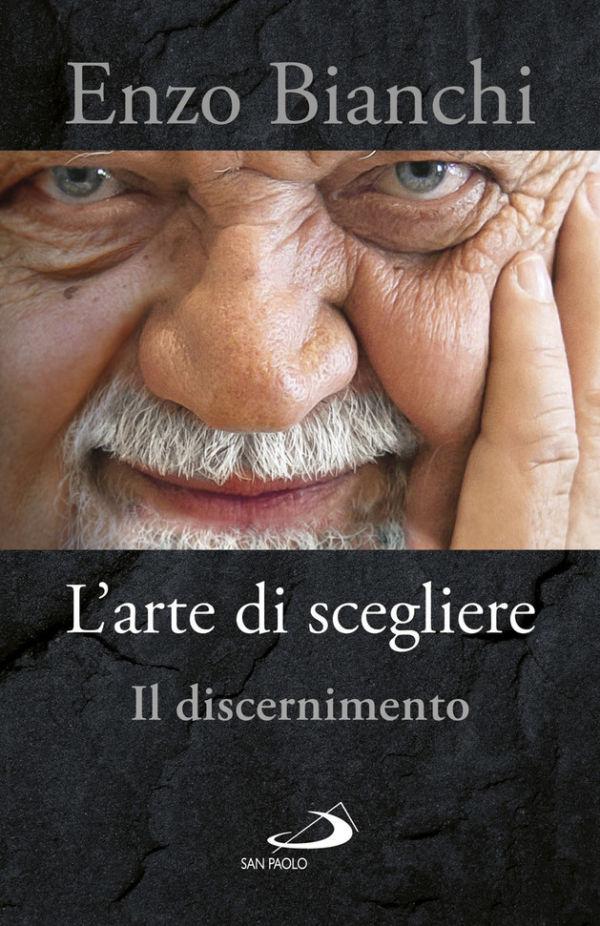 L'arte di scegliere - Enzo Bianchi