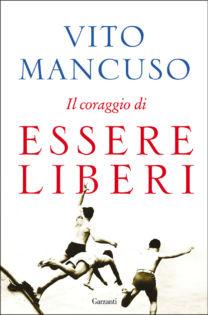 Il coraggio di essere liberi - Vito Mancuso