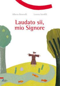 Laudato sii, mio Signore - Alberto Benevelli, Loretta Serofilli