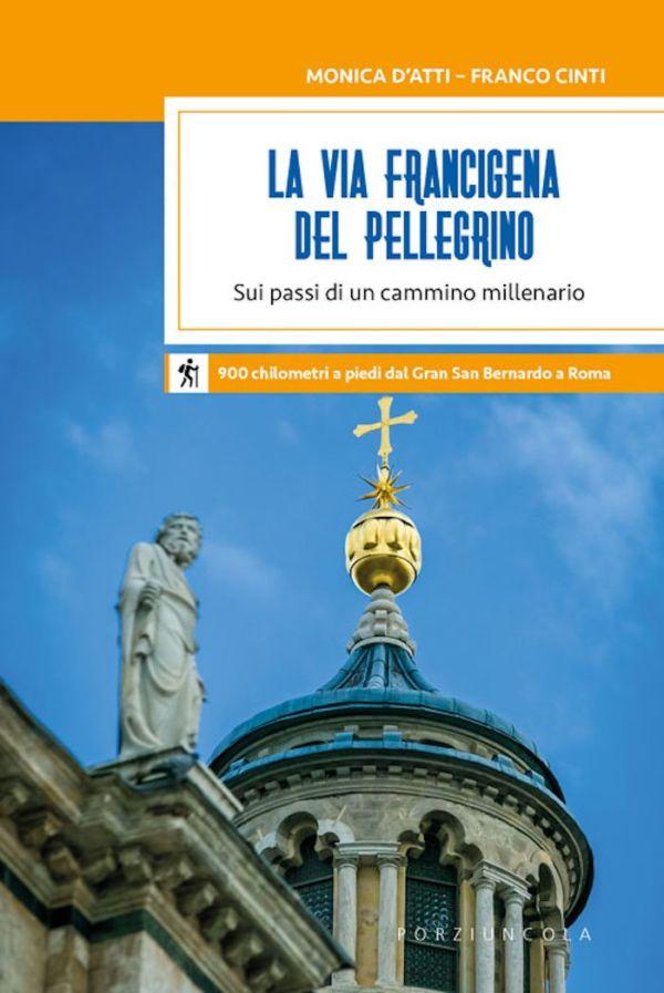 La via Francigena del pellegrino - Franco Cinti, Monica D'Atti