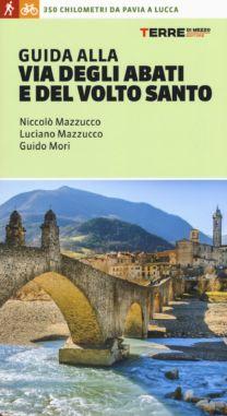 Guida alla Via degli Abati e del Volto Santo - Luciano Mazzucco, Niccolò Mazzucco, Guido Mori