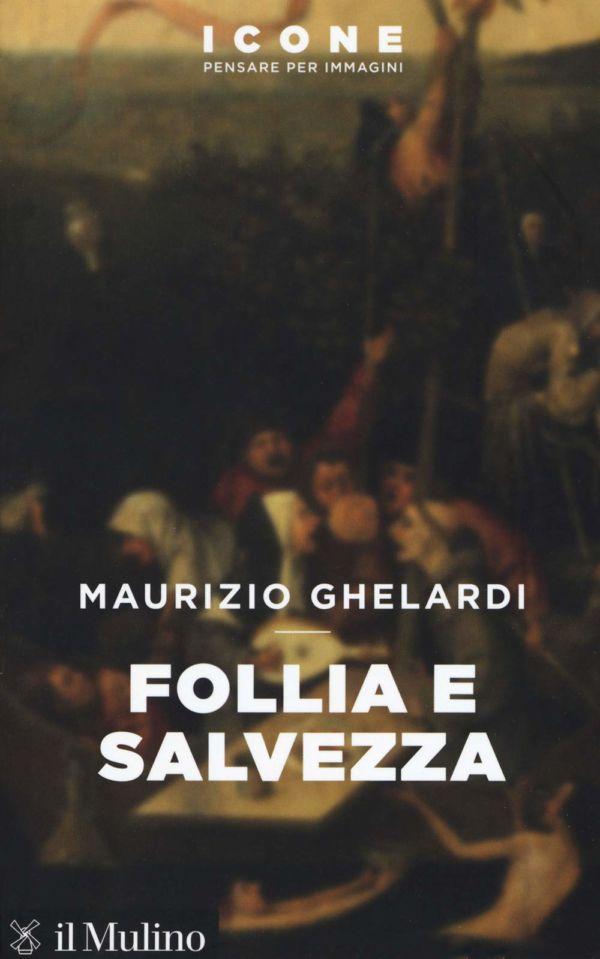Follia e salvezza - Maurizio Ghelardi
