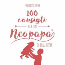 100 consigli per un neopapà di un bimba - Francesco Liera