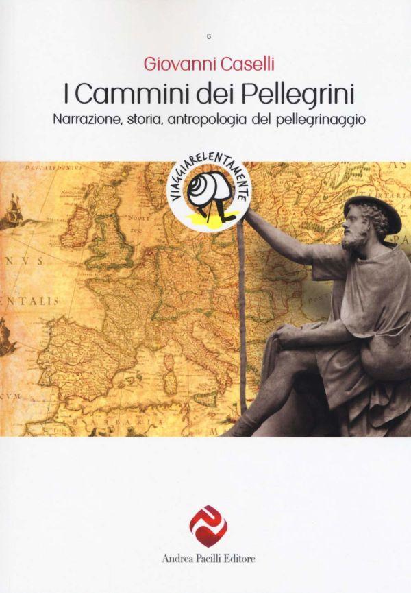 I cammini dei pellegrini - Giovanni Caselli