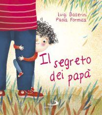 Il segreto dei papà - Luigi Ballerini, Paola Formica
