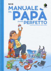 Manuale del papà (quasi) perfetto - Nob