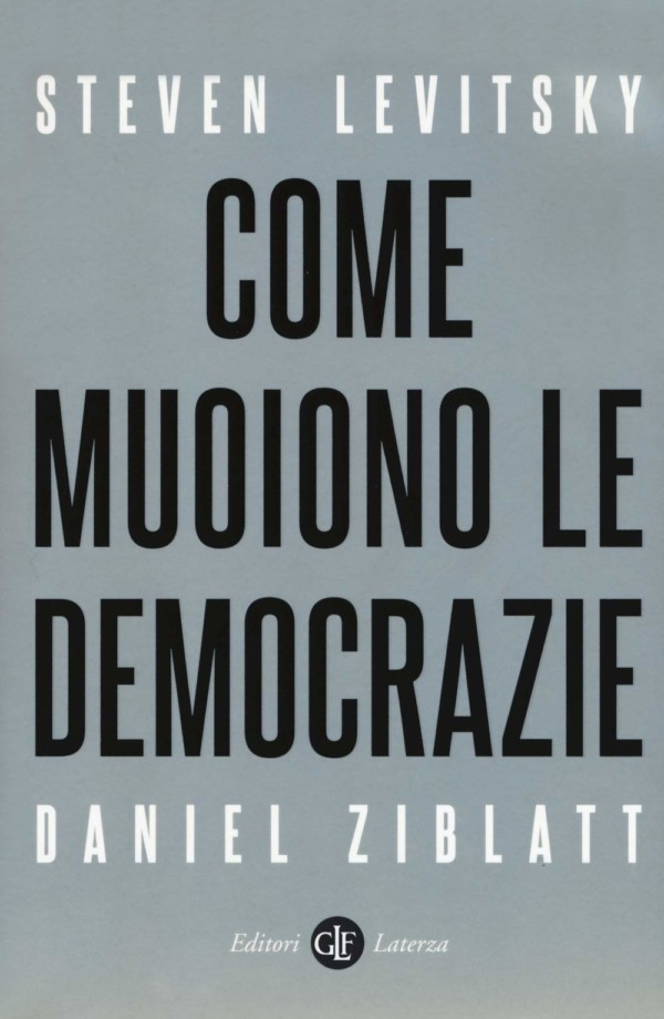 Come muoiono le democrazie - Steven Levitsky, Daniel Ziblatt