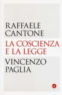 La coscienza e la legge - Raffaele Cantone, Vincenzo Paglia
