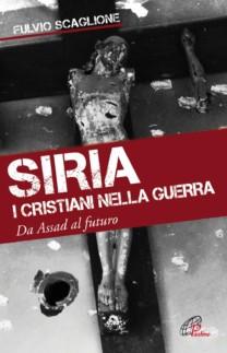 Siria. I cristiani nella guerra - Fulvio Scaglione