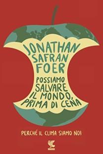 Possiamo salvare il mondo, prima di cena - Jonathan Safran Foer