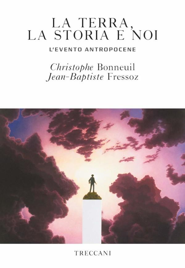 La terra, la storia e noi - Christophe Bonneuil, Jean-Baptiste Fressoz