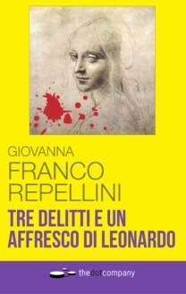Tre delitti e un affresco di Leonardo - Giovanna Franco Repellini