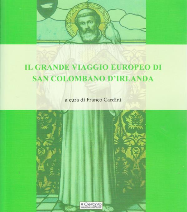 Il grande viaggio europeo di San Colombano d'Irlanda - Franco Cardini