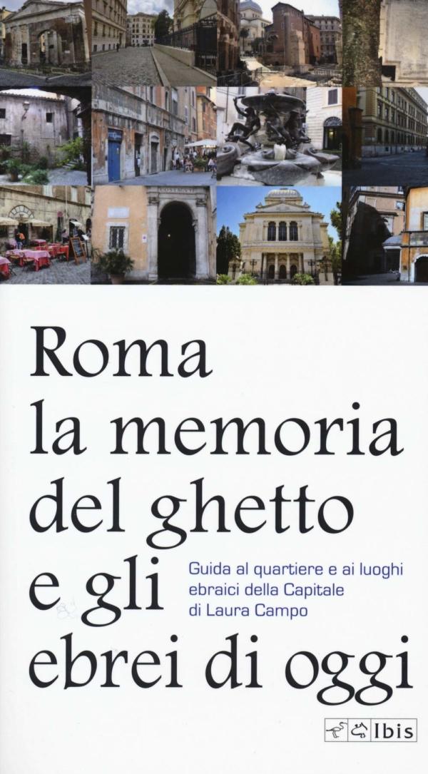 Roma. La memoria del ghetto e gli ebrei di oggi - Laura Campo